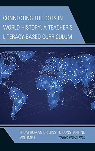 9781475821444: Connecting the Dots in World History, A Teacher's Literacy-Based Curriculum: From Human Origins to Constantine (Connect the Dots History of the World)