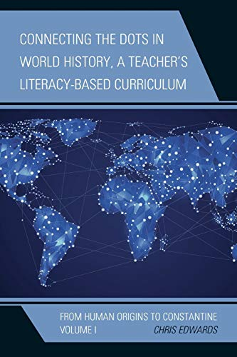 9781475821451: Connecting the Dots in World History, A Teacher's Literacy-Based Curriculum: From Human Origins to Constantine, Volume 1 (Connect the Dots History of the World)