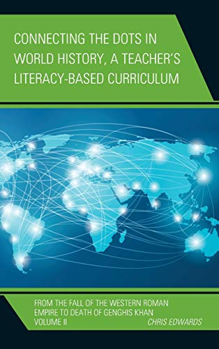 9781475823141: Connecting the Dots in World History, A Teacher's Literacy Based Curriculum: From the Fall of the Western Roman Empire to Death of Genghis Khan (Connect the Dots History of the World)