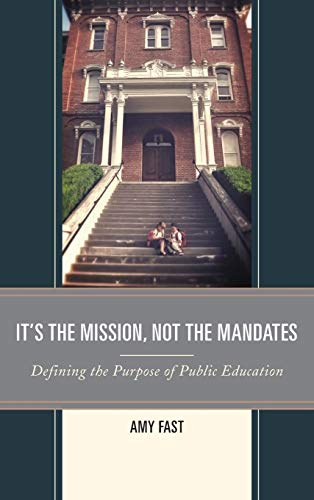 9781475823356: It's the Mission, Not the Mandates: Defining the Purpose of Public Education