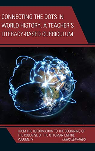 9781475823417: Connecting the Dots in World History, A Teacher's Literacy Based Curriculum: From the Reformation to the Beginning of the Collapse of the Ottoman Empire (Connect the Dots History of the World)