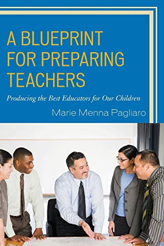 9781475824698: A Blueprint for Preparing Teachers: Producing the Best Educators for Our Children