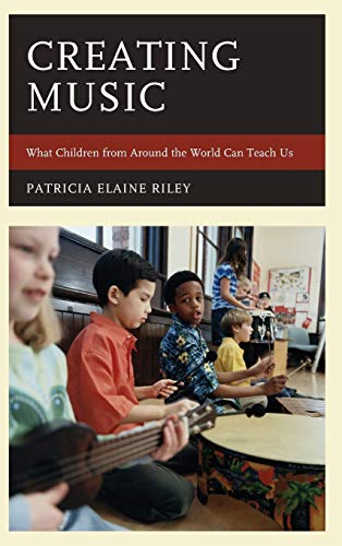 9781475830163: Creating Music: What Children from Around the World Can Teach Us