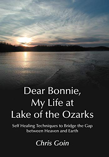Dear Bonnie, My Life at Lake of the Ozarks: Self-Healing Techniques to Bridge the Gap Between ...