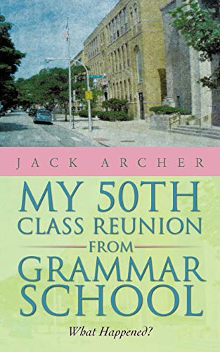 9781475905489: My 50th Class Reunion from Grammar School: What Happened?