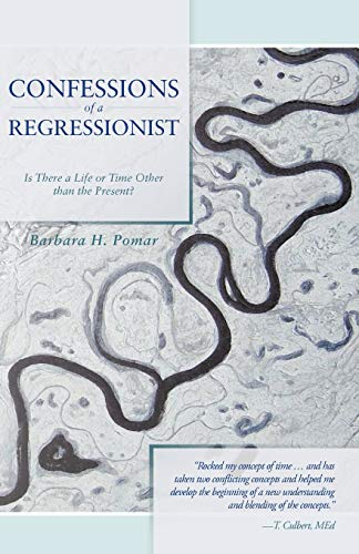 9781475907407: Confessions of a Regressionist: Is There a Life or Time Other than the Present?