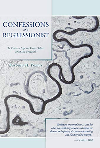 9781475907414: Confessions of a Regressionist: Is There a Life or Time Other Than the Present?