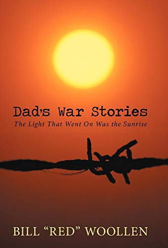 9781475910308: Dad's War Stories: The Light That Went on Was the Sunrise