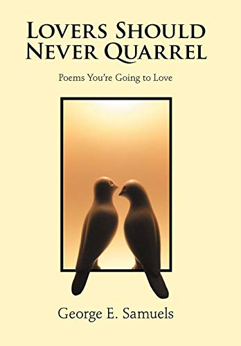 Lovers Should Never Quarrel Poems Youre Going to Love: George E. Samuels