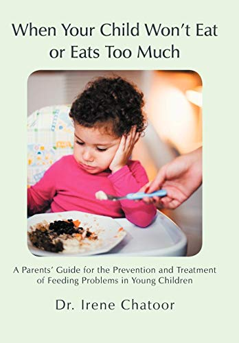 9781475912449: When Your Child Won't Eat or Eats Too Much: A Parents' Guide for the Prevention and Treatment of Feeding Problems in Young Children
