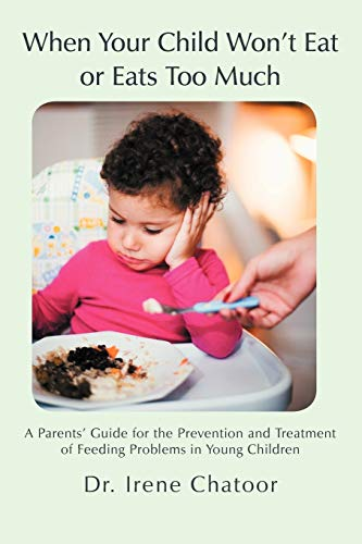 9781475912456: When Your Child Won't Eat or Eats Too Much: A Parents' Guide for the Prevention and Treatment of Feeding Problems in Young Children