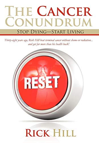 9781475915365: The Cancer Conundrum: Stop Dying-Start Living