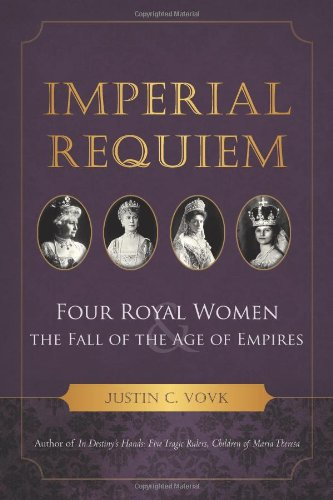 Imperial Requiem: Four Royal Women and the Fall of the Age of Empires: Vovk, Justin C.