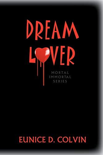 Dream Lover: Mortal Immortal Series: Eunice D. Colvin