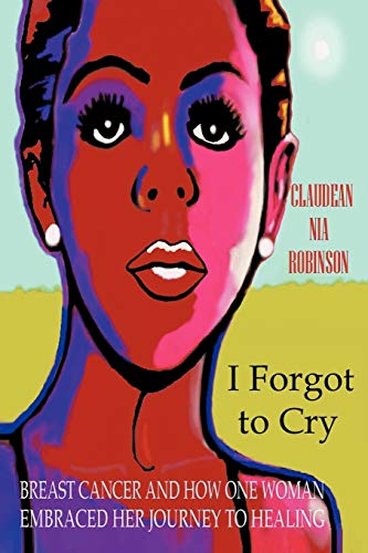9781475919370: I Forgot to Cry: Breast Cancer and How One Woman Embraced Her Journey to Healing