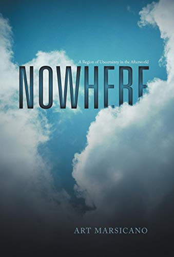 Nowhere: A Region of Uncertainty in the Afterworld: Art Marsicano