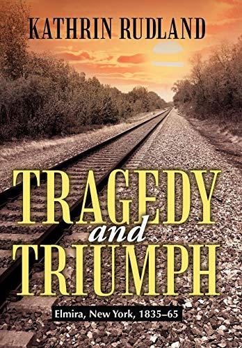 9781475921694: Tragedy and Triumph: Elmira, New York, 1835-65