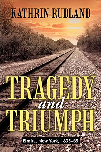 9781475921700: Tragedy and Triumph: Elmira, New York, 1835-65