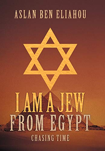 I Am a Jew from Egypt: Chasing Time: Aslan Ben Eliahou