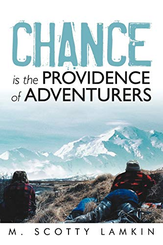 Chance Is The Providence Of Adventurers: M. Scotty Lamkin