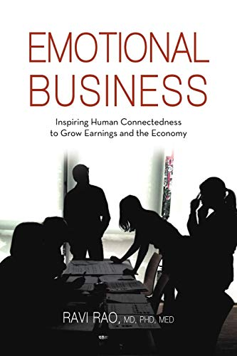 9781475926170: Emotional Business: Inspiring Human Connectedness To Grow Earnings And The Economy