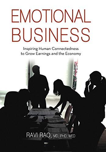 9781475926187: Emotional Business: Inspiring Human Connectedness to Grow Earnings and the Economy