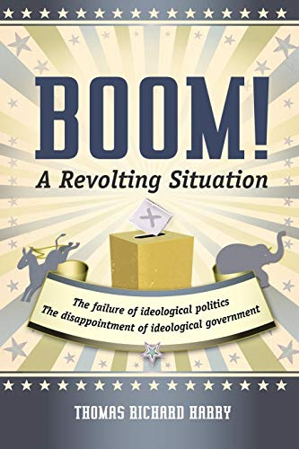 9781475927337: Boom! a Revolting Situation: The Failure of Ideological Politics and the Disappointment of Ideological Government
