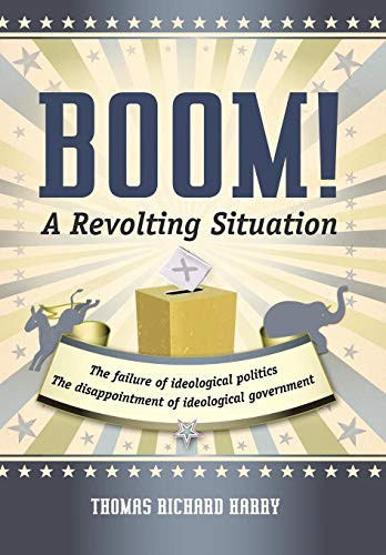 9781475927351: Boom! a Revolting Situation: The Failure of Ideological Politics and the Disappointment of Ideological Government