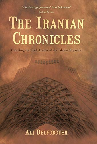 9781475929096: The Iranian Chronicles: Unveiling the Dark Truths of the Islamic Republic