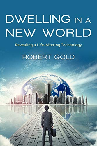 9781475930757: Dwelling in a New World: Revealing a Life-Altering Technology