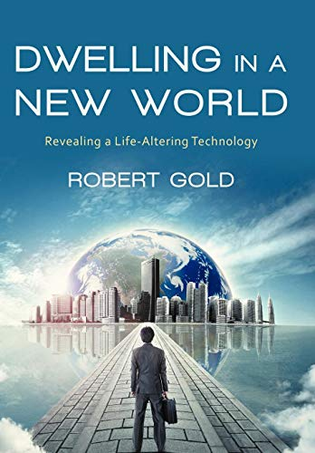 9781475930764: Dwelling in a New World: Revealing a Life-Altering Technology