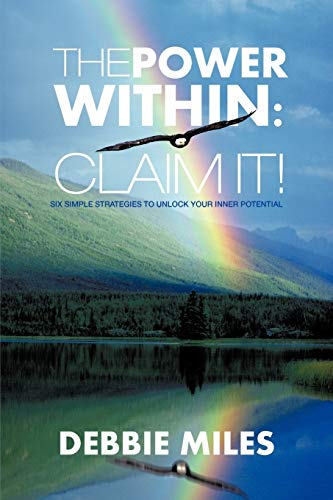 The Power Within: Claim It: Six Simple Strategies to Unlock Your Inner Potential: Debbie Miles