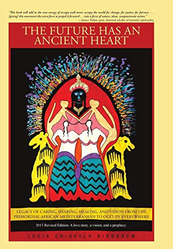 9781475932614: The Future Has an Ancient Heart: Legacy of Caring, Sharing, Healing, and Vision from the Primordial African Mediterranean to Occupy Everywhere