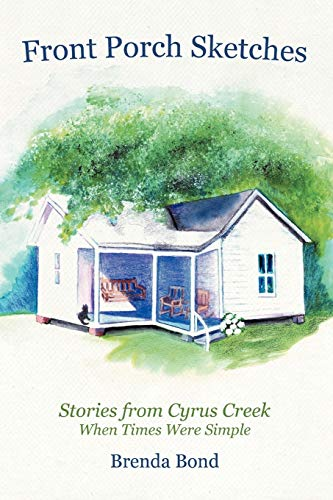 Front Porch Sketches: Stories from Cyrus Creek When Times Were Simple: Brenda Bond