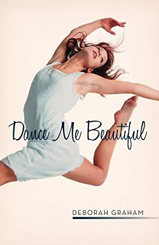 Dance Me Beautiful: Graham, Deborah