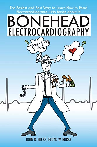 9781475936674: Bonehead Electrocardiography: The Easiest and Best Way to Learn How to Read Electrocardiograms—No Bones about It!