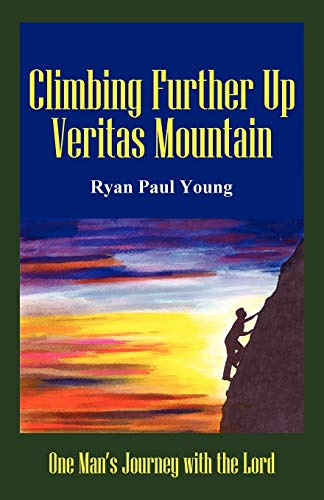 9781475936940: Climbing Further Up Veritas Mountain: One Man's Journey With The Lord