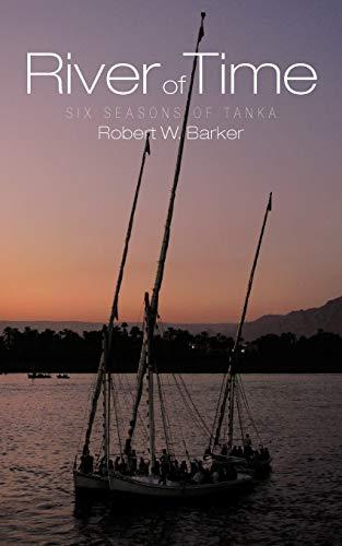 River Of Time: Six Seasons Of Tanka: Barker, Robert W.