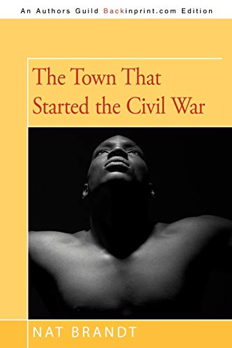 The Town That Started the Civil War (147593839X) by Nat Brandt
