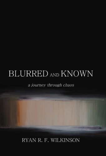 Blurred and Known A Journey Through Chaos: Ryan R. F. Wilkinson