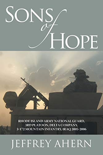 9781475939125: Sons of Hope: Rhode Island Army National Guard, 3rd Platoon, Delta Company, 3-172 Mountain Infantry, Iraq 2005-2006