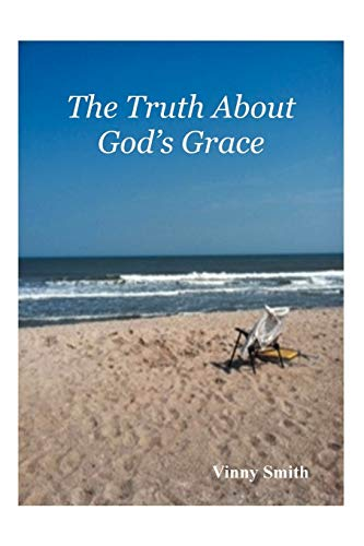 9781475940107: The Truth About God's Grace