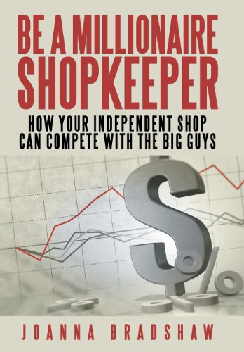 Be a Millionaire Shopkeeper: How Your Independent Shop Can Compete with the Big Guys: Joanna ...