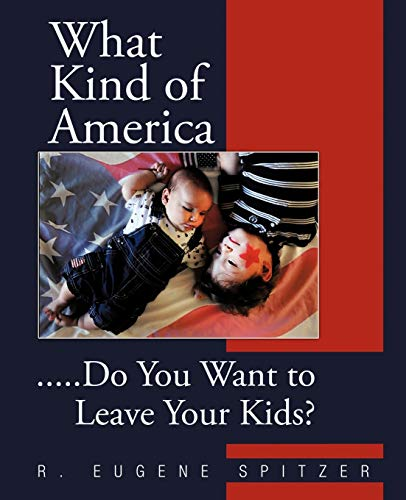 9781475942804: What Kind of America: . . . Do You Want to Leave Your Kids?