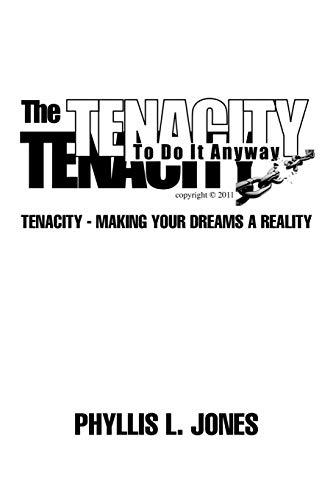 The Tenacity to Do It Anyway : Tenacity - Making Your Dreams a Reality: Phyllis L. Jones