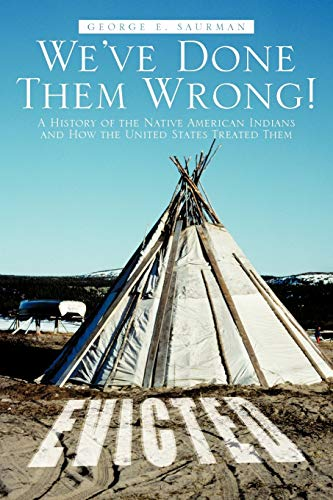 9781475944884: We've Done Them Wrong!: A History of the Native American Indians and How the United States Treated Them