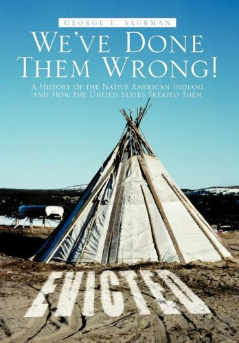 9781475944907: We've Done Them Wrong!: A History of the Native American Indians and How the United States Treated Them