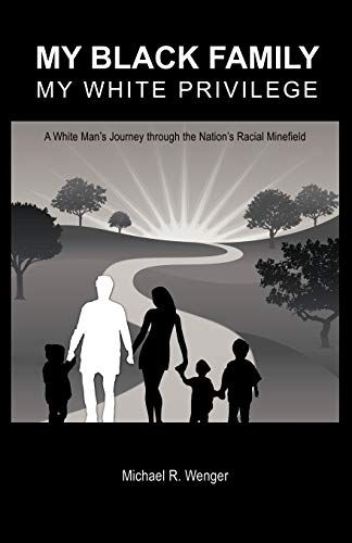9781475944983: My Black Family, My White Privilege: A White Man's Journey Through the Nation's Racial Minefield