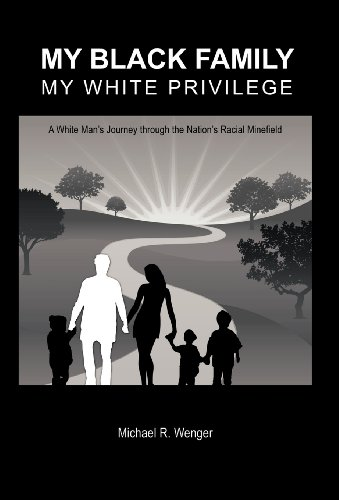 9781475944990: My Black Family, My White Privilege: A White Man's Journey Through the Nation's Racial Minefield