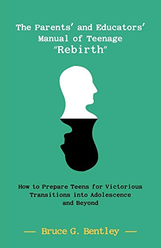 "The Parents' and Educators' Manual of Teenage ""Rebirth"": How to Prepare Teens ..."